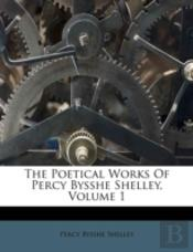 The Poetical Works Of Percy Bysshe Shelley, Volume 1