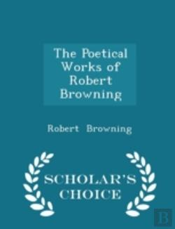 Bertrand.pt - The Poetical Works Of Robert Browning - Scholar'S Choice Edition