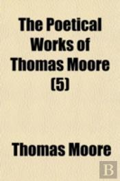 The Poetical Works Of Thomas Moore (5)