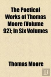 The Poetical Works Of Thomas Moore Volume 92; In Six Volumes