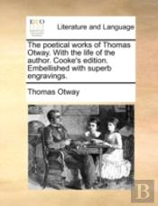 The Poetical Works Of Thomas Otway. With