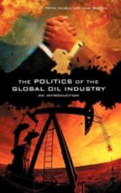 The Politics Of The Global Oil Industry