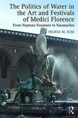Bertrand.pt - The Politics Of Water In The Art And Festivals Of Medici Florence
