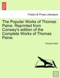 Bertrand.pt - The Popular Works Of Thomas Paine. Reprinted From Conway'S Edition Of The Complete Works Of Thomas Paine.