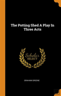 Bertrand.pt - The Potting Shed A Play In Three Acts