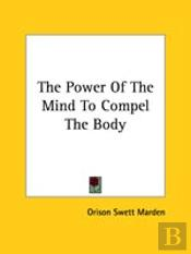 The Power Of The Mind To Compel The Body