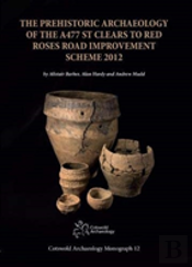 The Prehistoric Archaeology Of The A477 St Clears To Red Roses Road Improvement Scheme 2012