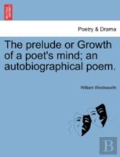 The Prelude Or Growth Of A Poet'S Mind;