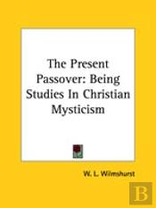 The Present Passover: Being Studies In Christian Mysticism