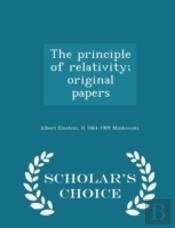 The Principle Of Relativity; Original Papers - Scholar'S Choice Edition