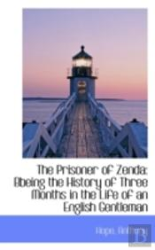 The Prisoner Of Zenda: Bbeing The Histor