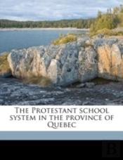 The Protestant School System In The Province Of Quebec