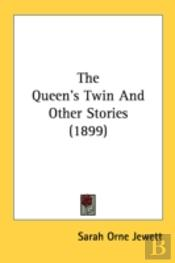 The Queen'S Twin And Other Stories (1899