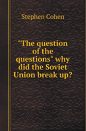 'The Question Of Questions' Why Did Not The Soviet Union?