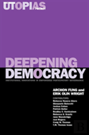 The Real Utopias Projectdeepening Democracy - Institutional Innovations In Empowered Participatory Governance
