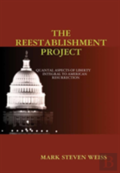 The Reestablishment Project: Quantal Aspects Of Liberty Integral To American Resurrection