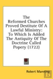 The Reformed Churches Proved Destitute O
