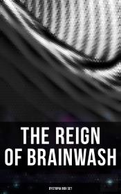 The Reign Of Brainwash: Dystopia Box Set