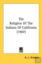 The Religion Of The Indians Of Californi