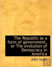 The Republic As A Form Of Government, Or