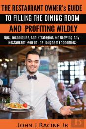The Restaurant Owner'S Guide To Filling The Dining Room And Profiting Wildly