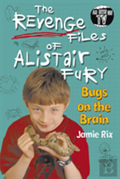 The Revenge Files Of Alistair Fury: Bugs On The Brain