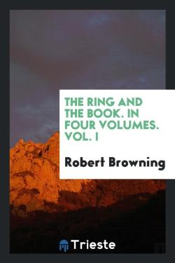 Bertrand.pt - The Ring And The Book. In Four Volumes. Vol. I