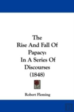 Bertrand.pt - The Rise And Fall Of Papacy: In A Series