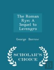 The Roman Rye; A Sequel To Lavengro - Scholar'S Choice Edition