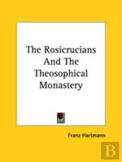 The Rosicrucians And The Theosophical Monastery