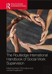 The Routledge International Handbook Of Social Work Supervision