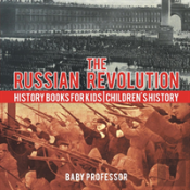 The Russian Revolution - History Books For Kids - Children'S History