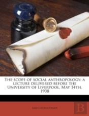 The Scope Of Social Anthropology; A Lecture Delivered Before The University Of Liverpool, May 14th, 1908