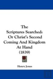 The Scriptures Searched: Or Christ'S Sec