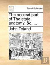 The Second Part Of The State Anatomy, &C