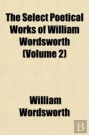 The Select Poetical Works Of William Wor