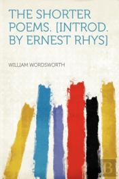 The Shorter Poems. (Introd. By Ernest Rhys)