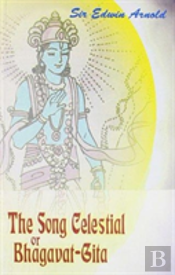 The Song Celetial Or Bhagavad Gita