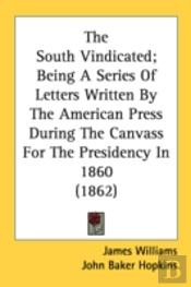 The South Vindicated; Being A Series Of