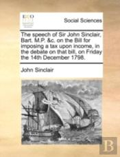The Speech Of Sir John Sinclair, Bart. M