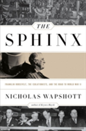 The Sphinx - Franklin Roosevelt, The Isolationists, And The Road To World War Ii