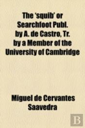 The 'Squib' Or Searchfoot  Publ. By A. De Castro, Tr. By A Member Of The University Of Cambridge