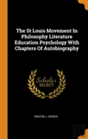 The St Louis Movement In Philosophy Literature Education Psychology With Chapters Of Autobiography