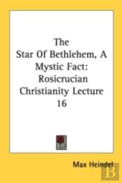 The Star Of Bethlehem, A Mystic Fact: Rosicrucian Christianity Lecture 16