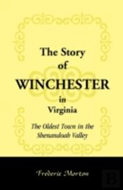 The Story Of Winchester In Virginia: The