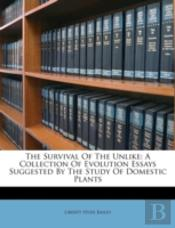The Survival Of The Unlike: A Collection Of Evolution Essays Suggested By The Study Of Domestic Plants