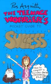 The Teenage Worrier'S Pocket Guide To Success