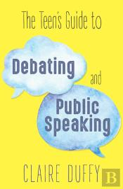 The Teen'S Guide To Debating And Public Speaking