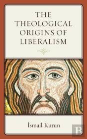 The Theological Origins Of Liberalism