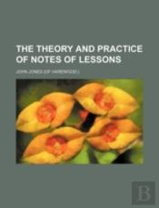 The Theory And Practice Of Notes Of Lessons